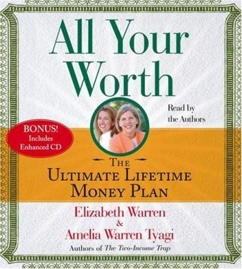 All Your Worth: The Ultimate Lifetime Money Plan, Amelia Warren Tyagi, Elizabeth Warren