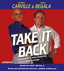 Take It Back: Our Party, Our Country, Our Future, Paul Begala, James Carville