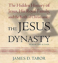 Jesus Dynasty: The Hidden History of Jesus, His Royal Family, and the Birth of Christianity, James D. Tabor