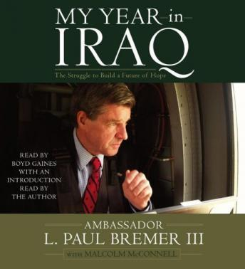 My Year in Iraq: The Struggle to Build a Future of Hope, L.  Paul Bremer