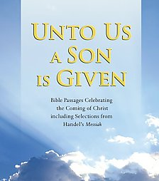 Unto Us a Son is Given: Bible Passages Celebrating the Coming of Christ, Including Selections from H