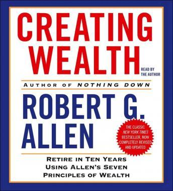 Creating Wealth: Retire in Ten Years Using Allen's Seven Principles of Wealth, Robert G. Allen