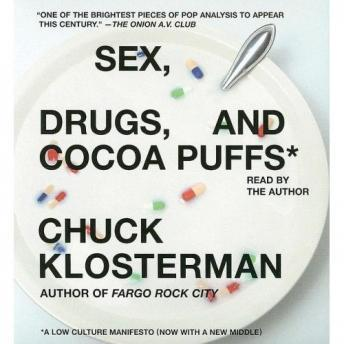 Sex, Drugs, and Cocoa Puffs: A Low Culture Manifesto, Chuck Klosterman