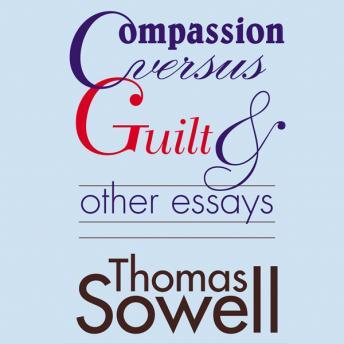 Compassion Versus Guilt and Other Essays, Thomas Sowell