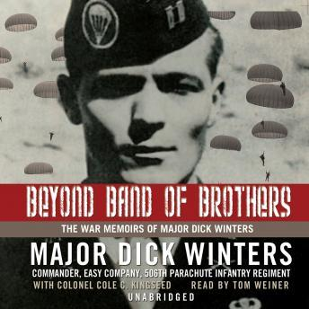 Beyond Band of Brothers: The War Memoirs of Major Dick Winters, Cole C. Kingseed, Major Dick Winters