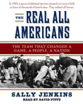 Real All Americans: The Team that Changed a Game, a People, A Nation, Sally Jenkins