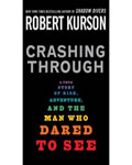 Crashing Through: The Extraordinary True Story of the Man Who Dared to See sample.