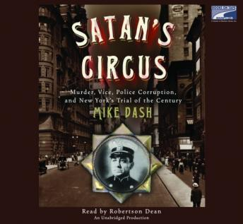 Satan's Circus: Murder, Vice, Police Corruption, and New York's Trial of the Century, Mike Dash