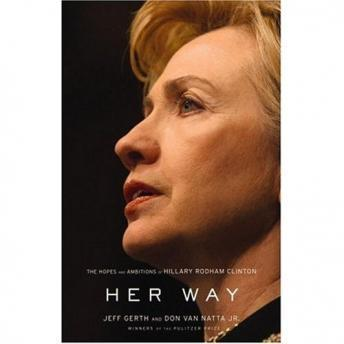 Her Way: The Hopes and Ambitions of Hillary Rodham Clinton, Don Van Natta, Jeff Gerth
