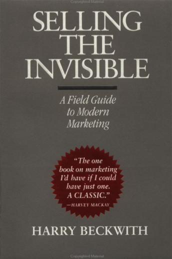 Selling the Invisible: A Field Guide to Modern Marketing, Harry Beckwith