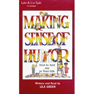 Making Sense of Humor: How to Add Joy to Your Life, Lila Green