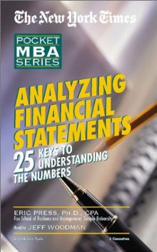 Pocket MBA Series:  Analyzing Financial Statements, Eric Press, Ph.D., C.P.A.