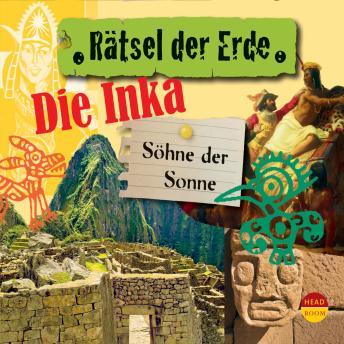Die Inka - Söhne der Sonne - Rätsel der Erde (Ungekürzt)