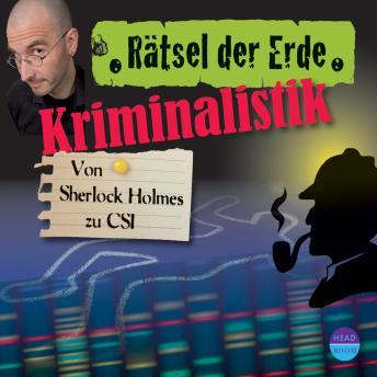 Kriminalistik - Von Sherlock Holmes zu CSI - Rätsel der Erde (Ungekürzt)