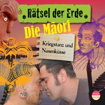 Die Maori - Kriegstanz und Nasenküsse - Rätsel der Erde (Ungekürzt)