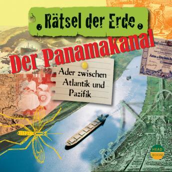 Der Panamakanal - Ader zwischen Pazifik und Atlantik - Rätsel der Erde (Ungekürzt)