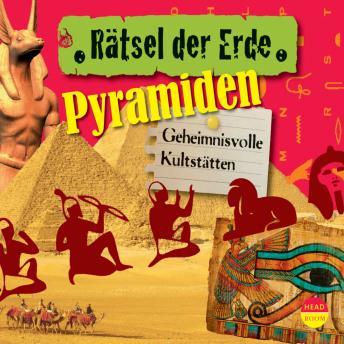 Pyramiden - Geheimnisvolle Kultstätten - Rätsel der Erde (Ungekürzt)