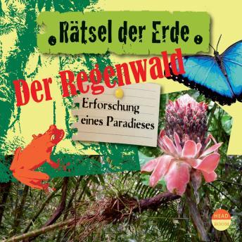 Der Regenwald - Erforschung eines Paradieses - Rätsel der Erde (Ungekürzt)