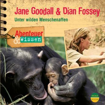 Jane Goodall & Dian Fossey - Unter wilden Menschenaffen - Abenteuer & Wissen (Ungekürzt)