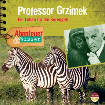 Professor Grzimek - Ein Leben für die Serengeti - Abenteuer & Wissen (Ungekürzt)