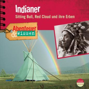 Indianer - Sitting Bull, Red Cloud und ihre Erben - Abenteuer & Wissen (Ungekürzt)