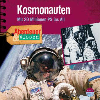 Kosmonauten - Mit 20 Millionen PS ins All - Abenteuer & Wissen (Ungekürzt)