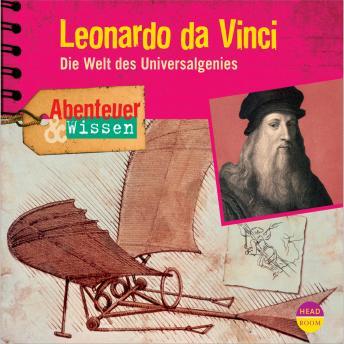 Leonardo da Vinci - Die Welt des Universalgenies - Abenteuer & Wissen (Ungekürzt)