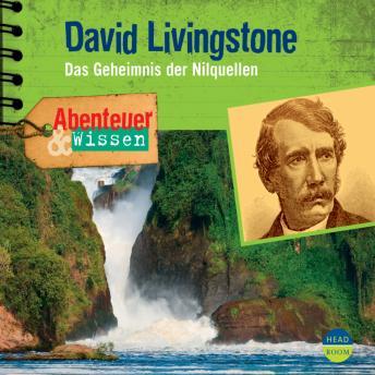 David Livingstone - Das Geheimnis der Nilquellen - Abenteuer & Wissen (Ungekürzt)