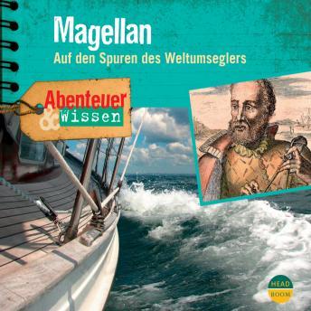 Magellan - Auf den Spuren des Weltumseglers - Abenteuer & Wissen (Ungekürzt)