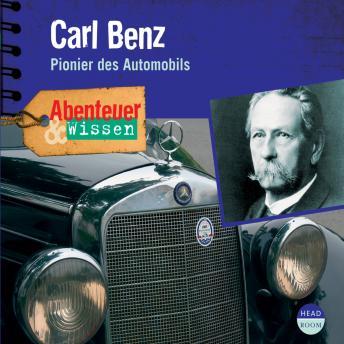 Carl Benz - Pionier des Automobils - Abenteuer & Wissen (Ungekürzt)
