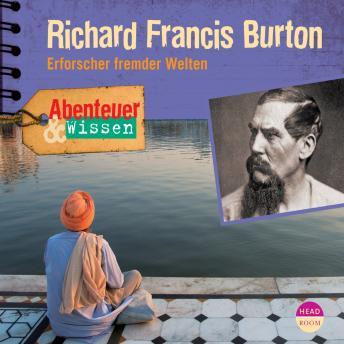 Richard Francis Burton - Erforscher fremder Welten - Abenteuer & Wissen (Ungekürzt)