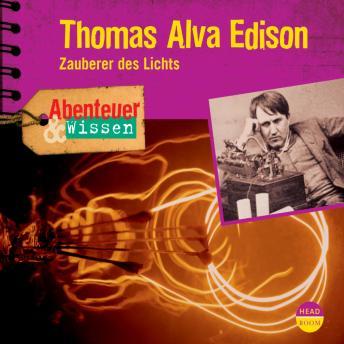 Thomas Alva Edison - Zauberer des Lichts - Abenteuer & Wissen (Ungekürzt)