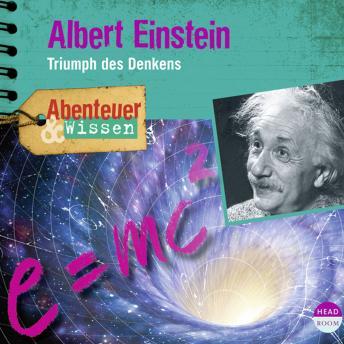 Albert Einstein - Triumph des Denkens - Abenteuer & Wissen (Ungekürzt)
