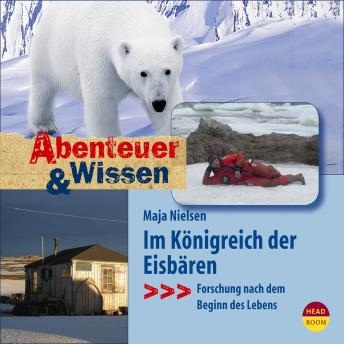 Im Königreich der Eisbären - Forschung nach dem Beginn des Lebens - Abenteuer & Wissen (Ungekürzt)