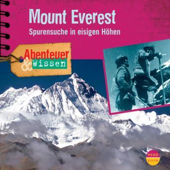 Mount Everest - Spurensuche in eisigen Höhen - Abenteuer & Wissen (Ungekürzt)