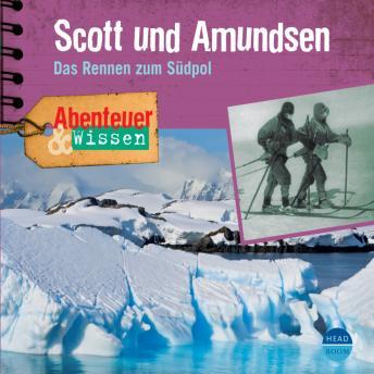 Scott und Amundsen - Das Rennen zum Südpol - Abenteuer & Wissen (Ungekürzt)
