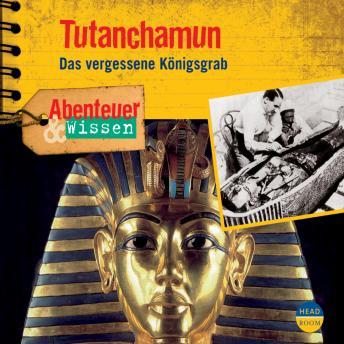 Tutanchamun - Das vergessene Königsgrab - Abenteuer & Wissen (Ungekürzt)
