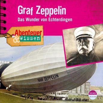 Graf Zeppelin - Das Wunder von Echterdingen - Abenteuer & Wissen (Ungekürzt)