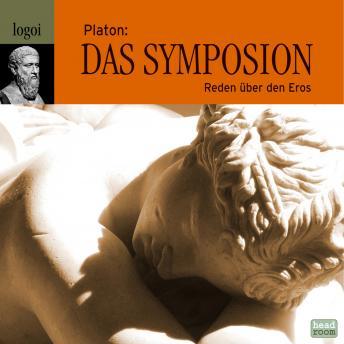 Platon: Das Symposion - Reden über den Eros