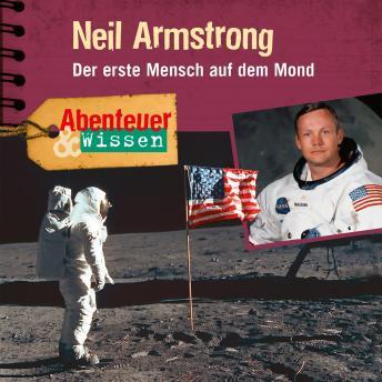 Neil Armstrong - Der erste Mensch auf dem Mond - Abenteuer & Wissen (Ungekürzt)