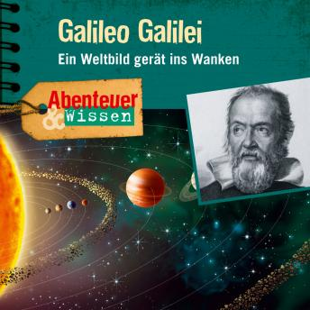 Galileo Galilei - Ein Weltbild gerät ins Wanken - Abenteuer & Wissen (Ungekürzt)