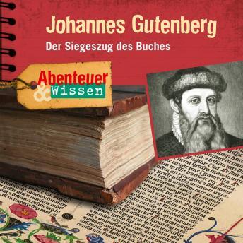 Johannes Gutenberg - Der Siegeszug des Buches - Abenteuer & Wissen (Ungekürzt)