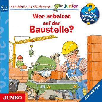 Wieso? Weshalb? Warum? Junior. Wer arbeitet auf der Baustelle?