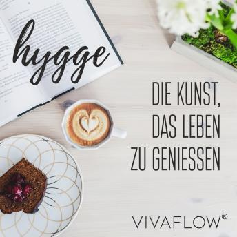 Hygge - Die Kunst, das Leben zu geniessen: Wohlfühlguide für Gemütlichkeit, Zufriedenheit, Geborgenh