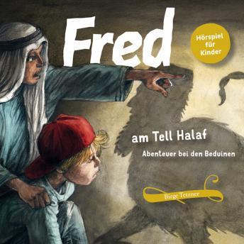 Fred am Tell Halaf: Abenteuer bei den Beduinen