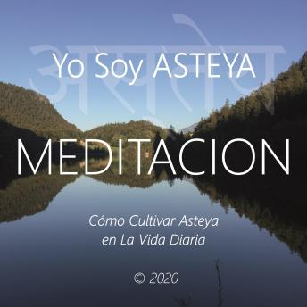 Download Yo Soy Asteya: Cómo Cultivar Asteya en la Vida Diaria by Wilma Eugenia Juan Galindo