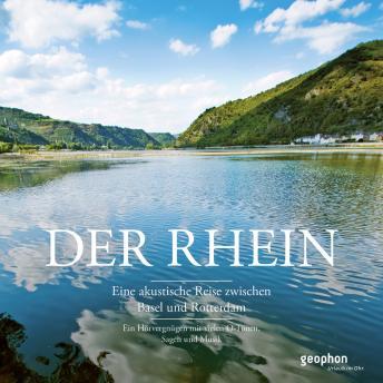 Der Rhein: Eine akustische Reise zwischen Basel und Rotterdam