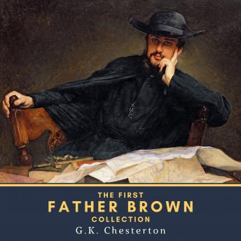 The First Father Brown Collection: The Innocence of Father Brown & The Wisdom of Father Brown
