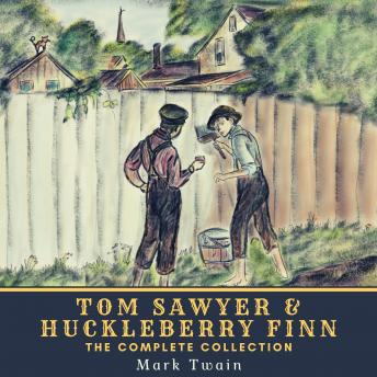 Tom Sawyer & Huckleberry Finn - The Complete Collection: The Adventures of Tom Sawyer, The Adventures of Huckleberry Finn, Tom Sawyer Abroad & Tom Sawyer, Detective