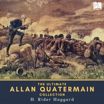 The Ultimate Allan Quatermain Collection: 8 Novels, 4 Short Stories & 1 Extracanonical Work